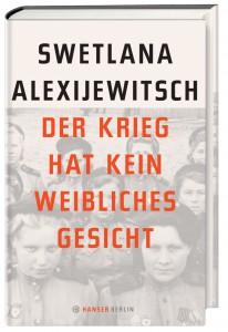 Cover Der Krieg hat kein weibliches Gesicht von Swetlana Alexijewitsch / (C) Carl Hanser Verlag
